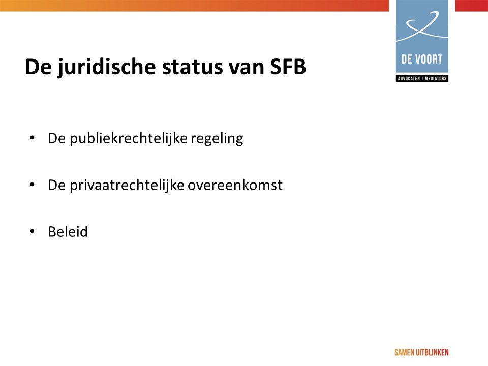 De juridische status van SFB De publiekrechtelijke regeling De privaatrechtelijke overeenkomst Beleid