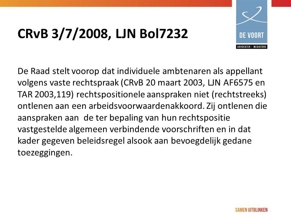 CRvB 3/7/2008, LJN Bol7232 De Raad stelt voorop dat individuele ambtenaren als appellant volgens vaste rechtspraak (CRvB 20 maart 2003, LJN AF6575 en TAR 2003,119) rechtspositionele aanspraken niet (rechtstreeks) ontlenen aan een arbeidsvoorwaardenakkoord.