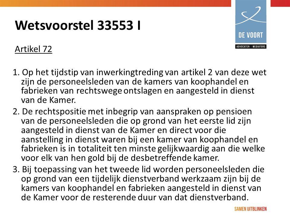 Wetsvoorstel 33553 I Artikel 72 1. Op het tijdstip van inwerkingtreding van artikel 2 van deze wet zijn de personeelsleden van de kamers van koophande