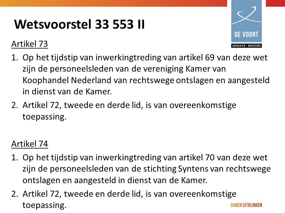 Wetsvoorstel 33 553 II Artikel 73 1. Op het tijdstip van inwerkingtreding van artikel 69 van deze wet zijn de personeelsleden van de vereniging Kamer