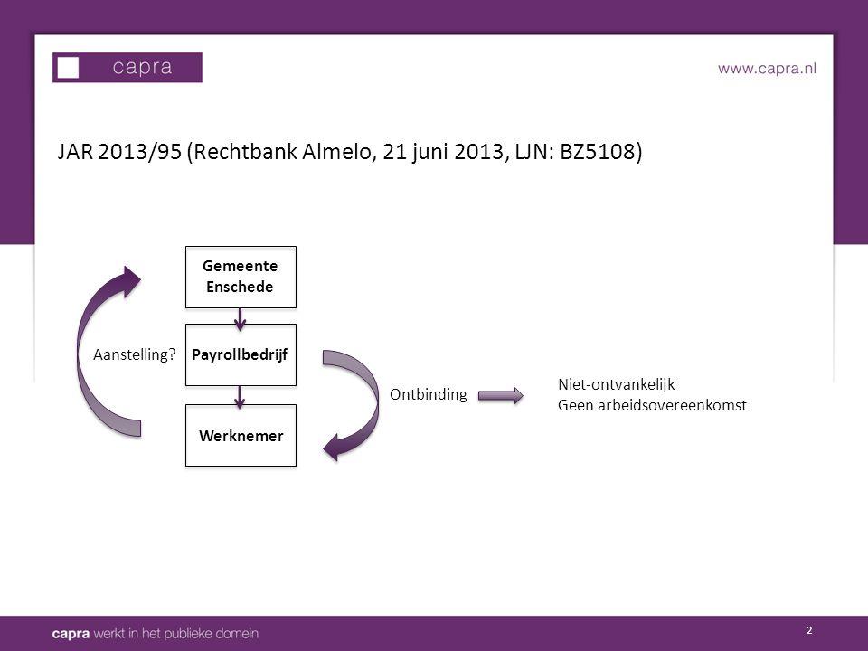 2 JAR 2013/95 (Rechtbank Almelo, 21 juni 2013, LJN: BZ5108) Aanstelling? Gemeente Enschede Payrollbedrijf Werknemer Ontbinding Niet-ontvankelijk Geen