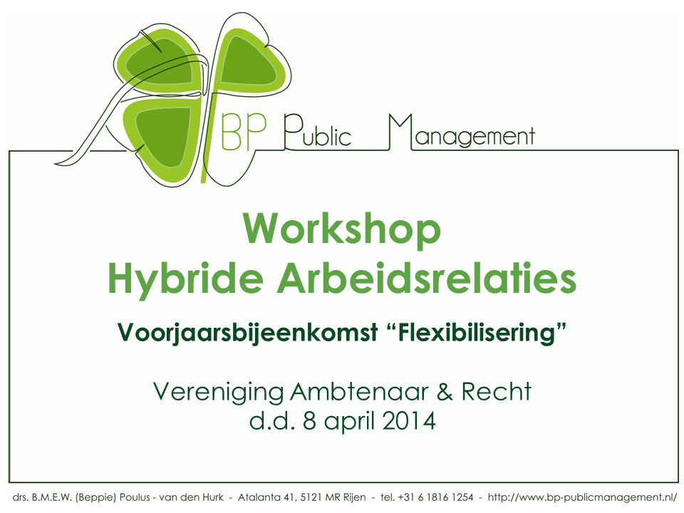 "Workshop Hybride Arbeidsrelaties Voorjaarsbijeenkomst ""Flexibilisering"" Vereniging Ambtenaar & Recht d.d. 8 april 2014"