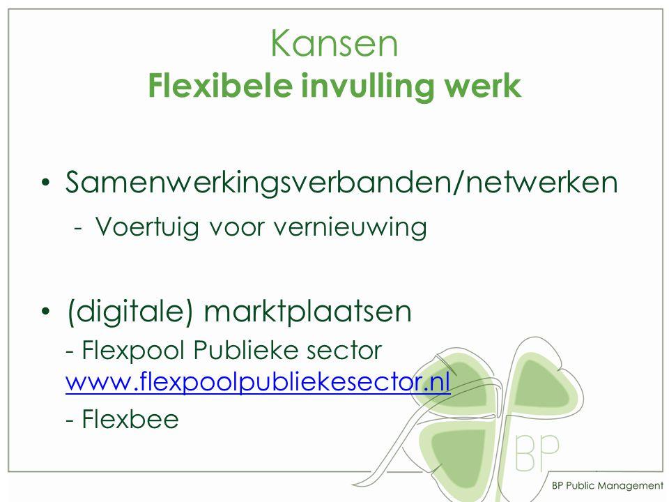 Kansen Flexibele invulling werk Samenwerkingsverbanden/netwerken -Voertuig voor vernieuwing (digitale) marktplaatsen - Flexpool Publieke sector www.flexpoolpubliekesector.nl www.flexpoolpubliekesector.nl - Flexbee