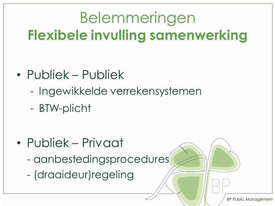 Belemmeringen Flexibele invulling samenwerking Publiek – Publiek -Ingewikkelde verrekensystemen -BTW-plicht Publiek – Privaat - aanbestedingsprocedures - (draaideur)regeling