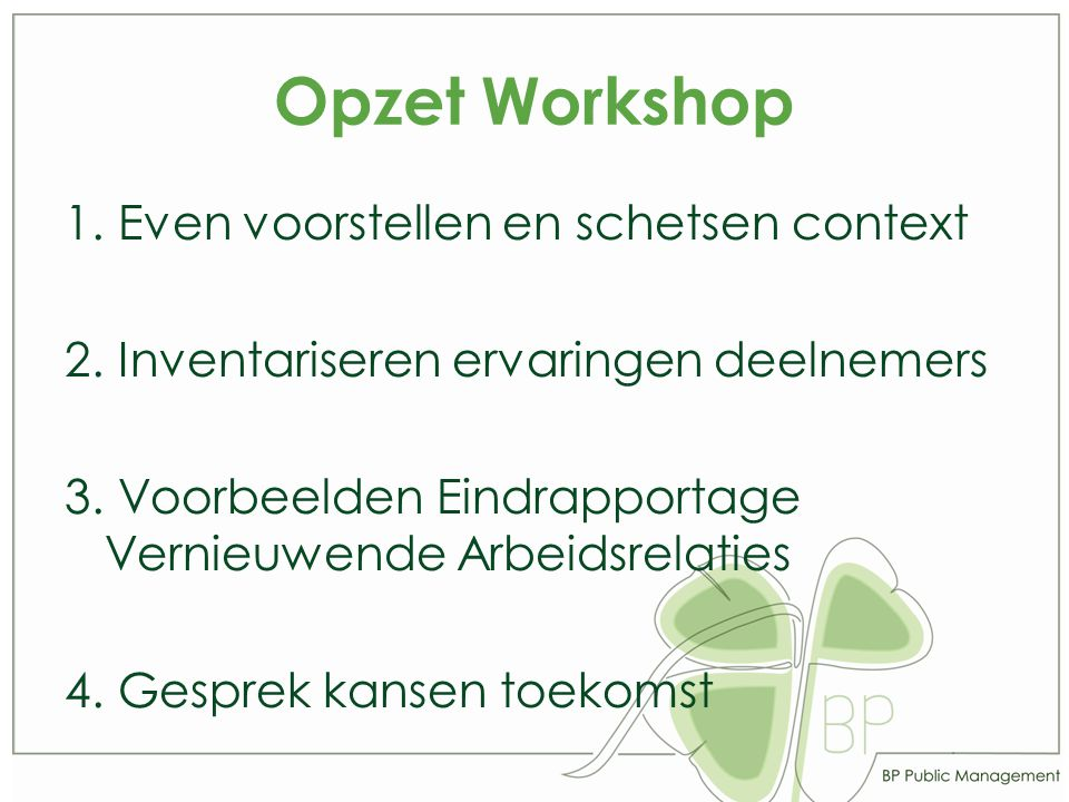 Opzet Workshop 1. Even voorstellen en schetsen context 2.