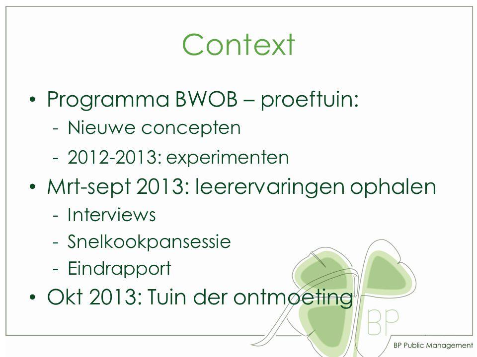 Context Programma BWOB – proeftuin: -Nieuwe concepten -2012-2013: experimenten Mrt-sept 2013: leerervaringen ophalen -Interviews -Snelkookpansessie -Eindrapport Okt 2013: Tuin der ontmoeting