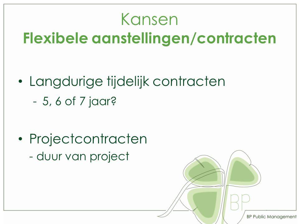 Kansen Flexibele aanstellingen/contracten Langdurige tijdelijk contracten -5, 6 of 7 jaar.