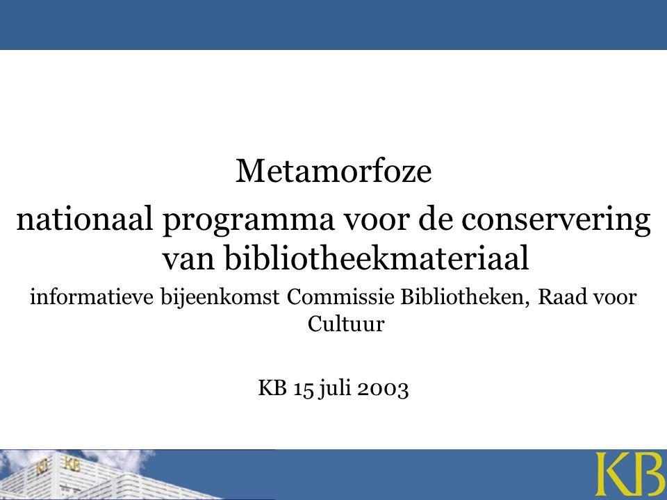 Metamorfoze nationaal programma voor de conservering van bibliotheekmateriaal informatieve bijeenkomst Commissie Bibliotheken, Raad voor Cultuur KB 15 juli 2003