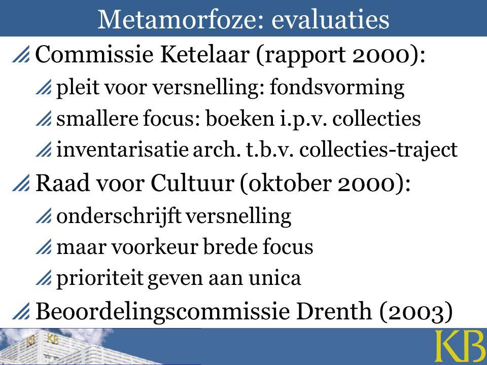 Metamorfoze: evaluaties  Commissie Ketelaar (rapport 2000):  pleit voor versnelling: fondsvorming  smallere focus: boeken i.p.v.