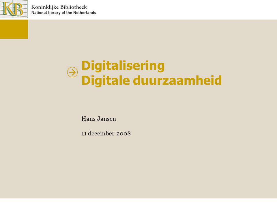 Digitalisering Digitale duurzaamheid Hans Jansen 11 december 2008