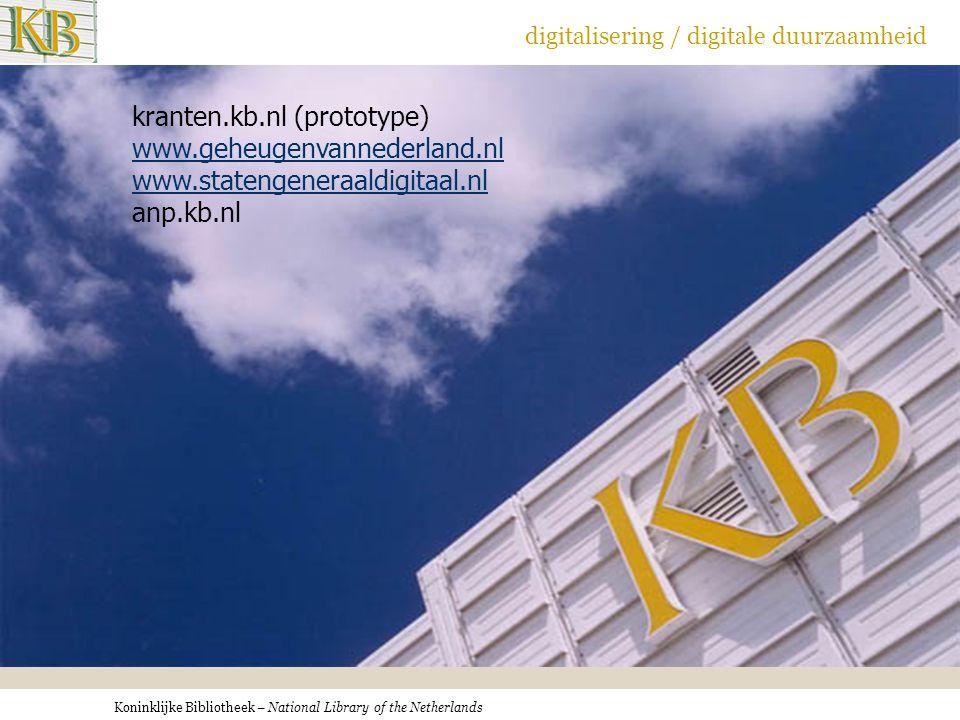 Koninklijke Bibliotheek – National Library of the Netherlands digitalisering / digitale duurzaamheid kranten.kb.nl (prototype) www.geheugenvannederlan