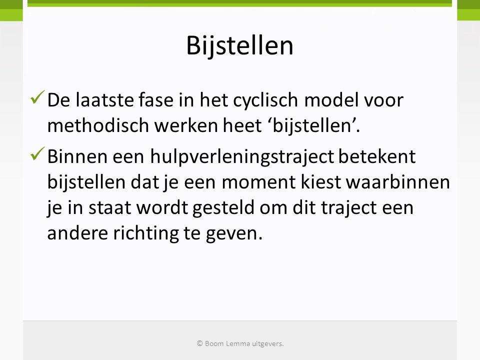 Bijstellen De laatste fase in het cyclisch model voor methodisch werken heet 'bijstellen'. Binnen een hulpverleningstraject betekent bijstellen dat je