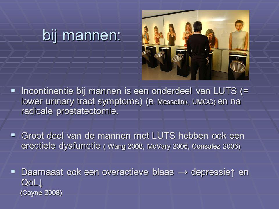 bij mannen:  Incontinentie bij mannen is een onderdeel van LUTS (= lower urinary tract symptoms) ( B. Messelink, UMCG) en na radicale prostatectomie.