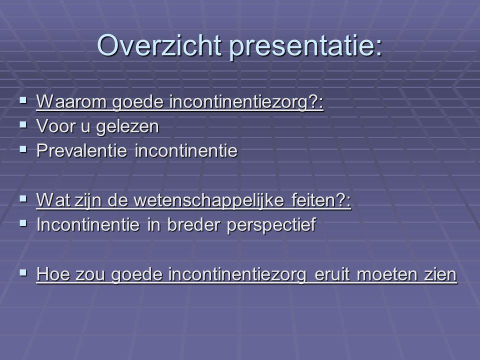 Overzicht presentatie:  Waarom goede incontinentiezorg?:  Voor u gelezen  Prevalentie incontinentie  Wat zijn de wetenschappelijke feiten?:  Inco
