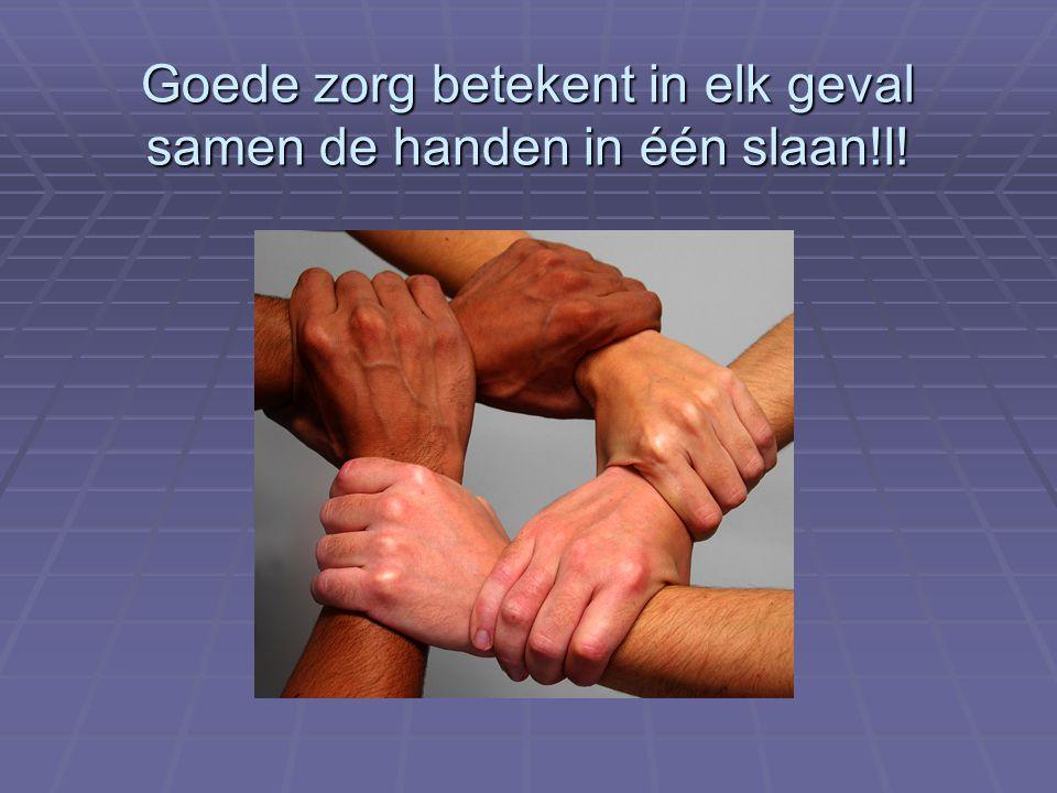 Goede zorg betekent in elk geval samen de handen in één slaan!l!