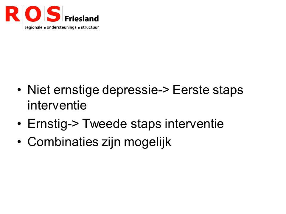 Niet ernstige depressie-> Eerste staps interventie Ernstig-> Tweede staps interventie Combinaties zijn mogelijk