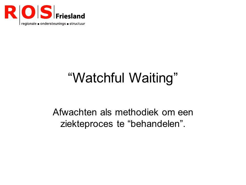 """""""Watchful Waiting"""" Afwachten als methodiek om een ziekteproces te """"behandelen""""."""