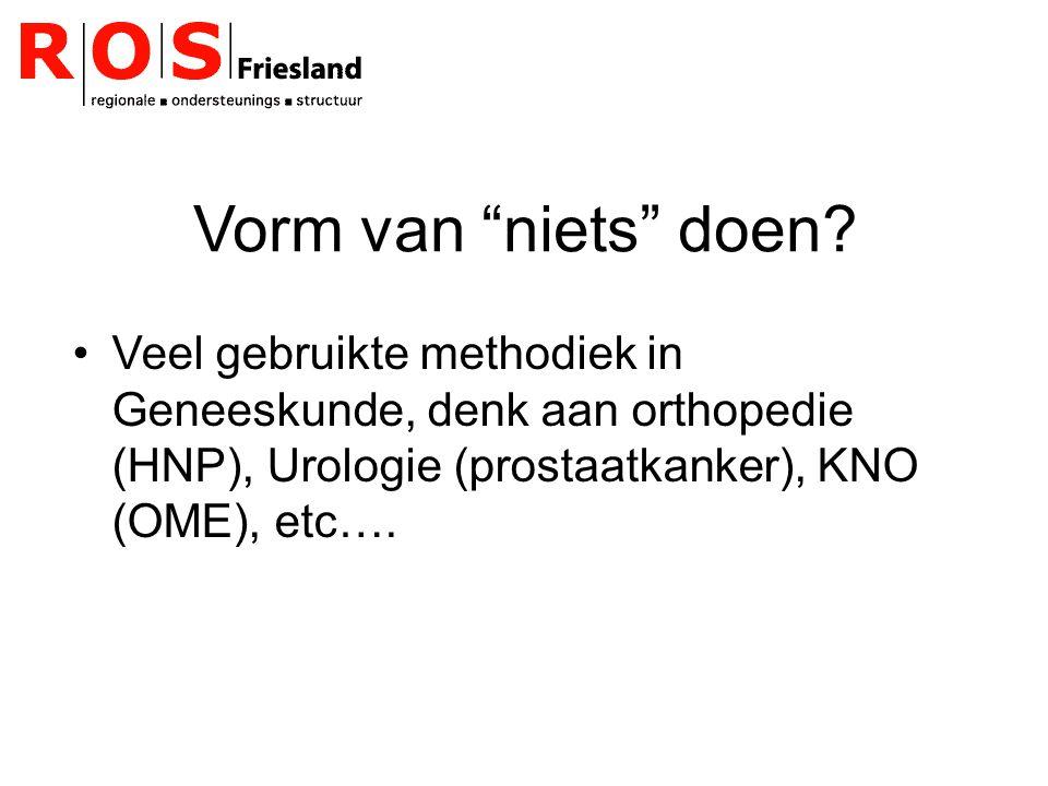 """Vorm van """"niets"""" doen? Veel gebruikte methodiek in Geneeskunde, denk aan orthopedie (HNP), Urologie (prostaatkanker), KNO (OME), etc…."""