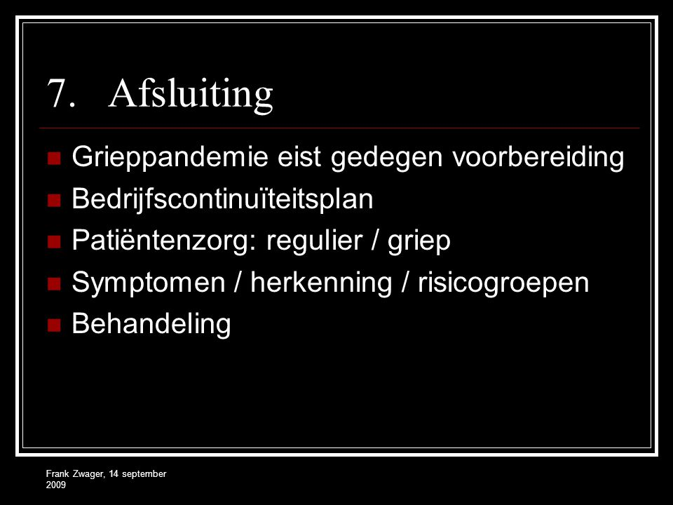 Frank Zwager, 14 september 2009 7.Afsluiting Grieppandemie eist gedegen voorbereiding Bedrijfscontinuïteitsplan Patiëntenzorg: regulier / griep Sympto