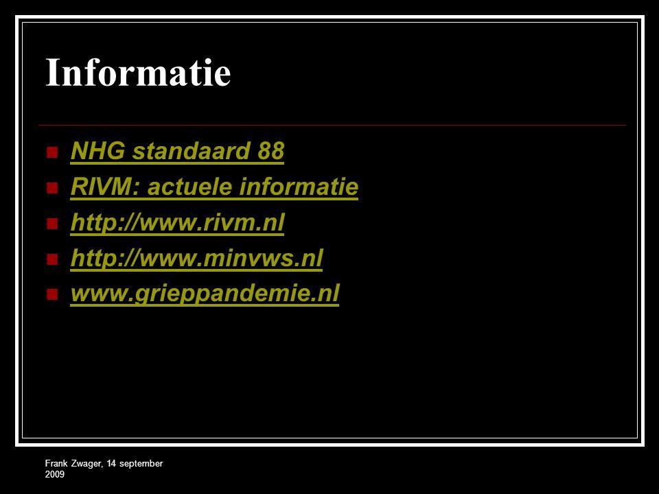 Frank Zwager, 14 september 2009 Informatie NHG standaard 88 RIVM: actuele informatie http://www.rivm.nl http://www.minvws.nl www.grieppandemie.nl