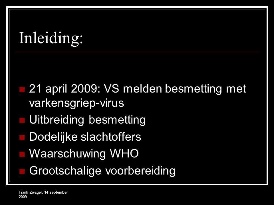 Inleiding: 21 april 2009: VS melden besmetting met varkensgriep-virus Uitbreiding besmetting Dodelijke slachtoffers Waarschuwing WHO Grootschalige voorbereiding