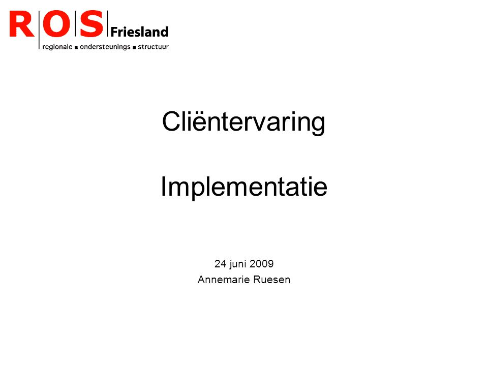 Cliëntervaring Implementatie 24 juni 2009 Annemarie Ruesen