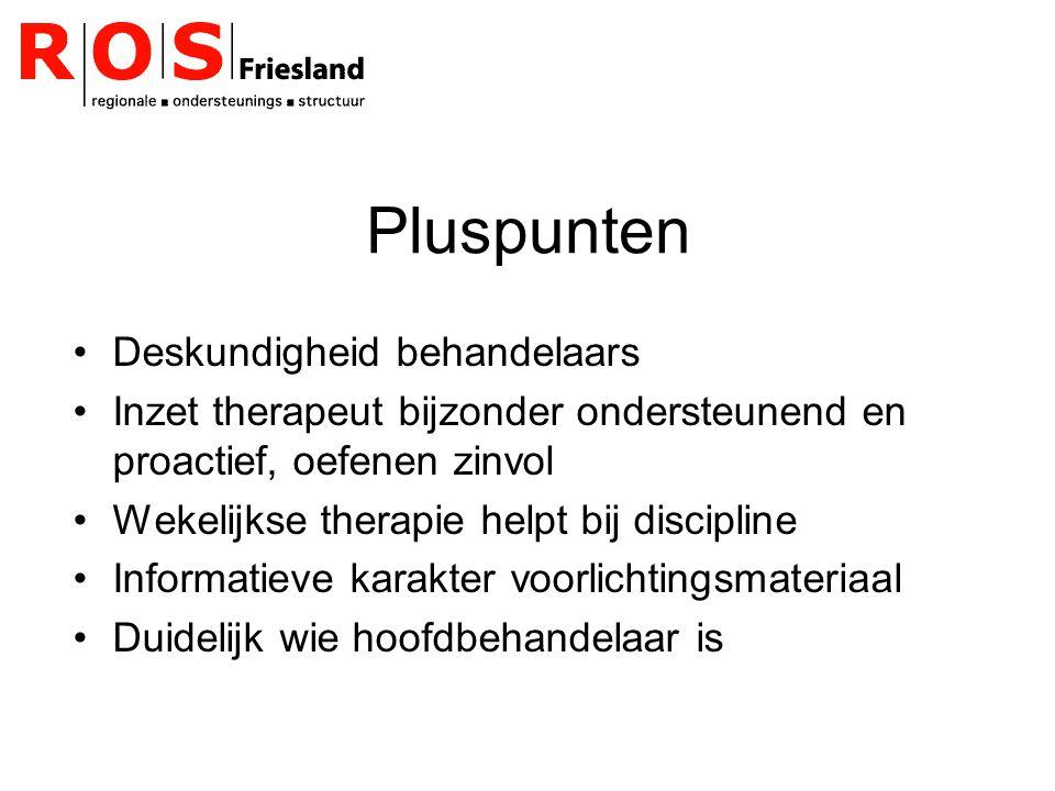 Pluspunten Deskundigheid behandelaars Inzet therapeut bijzonder ondersteunend en proactief, oefenen zinvol Wekelijkse therapie helpt bij discipline In