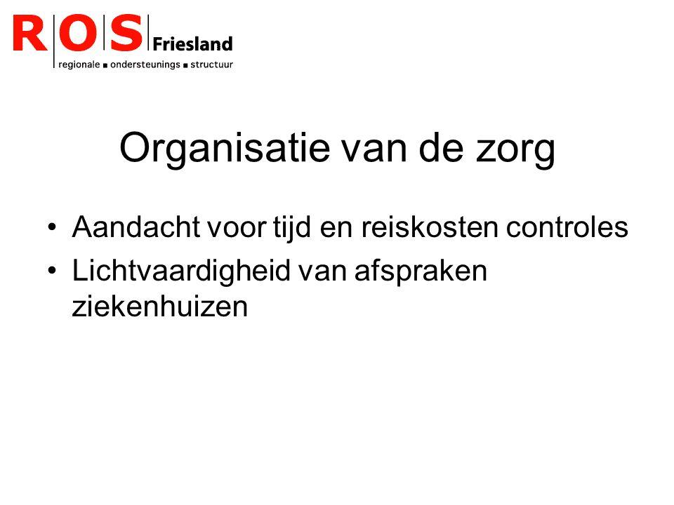 Organisatie van de zorg Aandacht voor tijd en reiskosten controles Lichtvaardigheid van afspraken ziekenhuizen