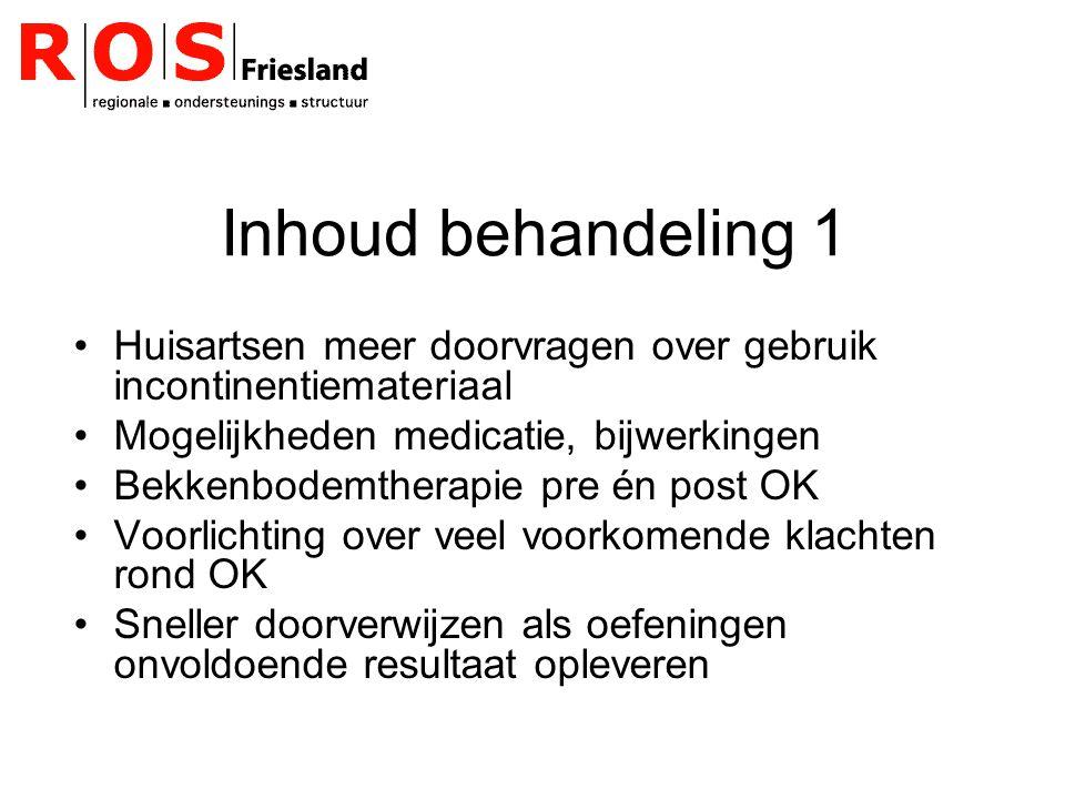 Inhoud behandeling 1 Huisartsen meer doorvragen over gebruik incontinentiemateriaal Mogelijkheden medicatie, bijwerkingen Bekkenbodemtherapie pre én p