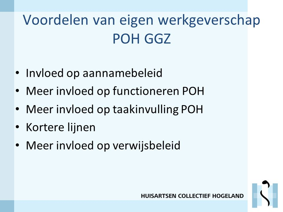 Voordelen van eigen werkgeverschap POH GGZ Invloed op aannamebeleid Meer invloed op functioneren POH Meer invloed op taakinvulling POH Kortere lijnen Meer invloed op verwijsbeleid