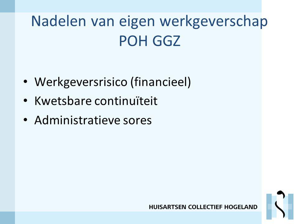 Nadelen van eigen werkgeverschap POH GGZ Werkgeversrisico (financieel) Kwetsbare continuïteit Administratieve sores