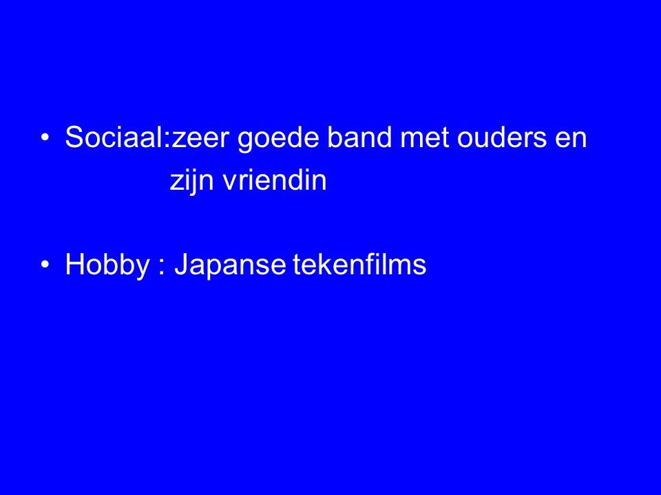 Sociaal:zeer goede band met ouders en zijn vriendin Hobby : Japanse tekenfilms