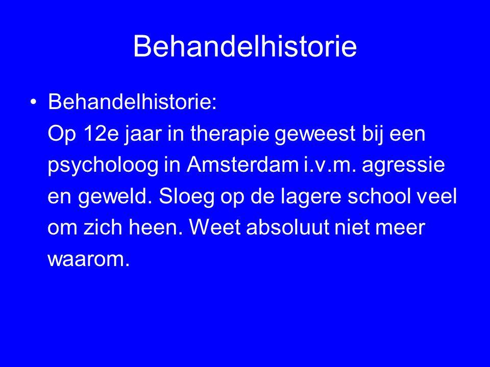 Behandelhistorie Behandelhistorie: Op 12e jaar in therapie geweest bij een psycholoog in Amsterdam i.v.m. agressie en geweld. Sloeg op de lagere schoo