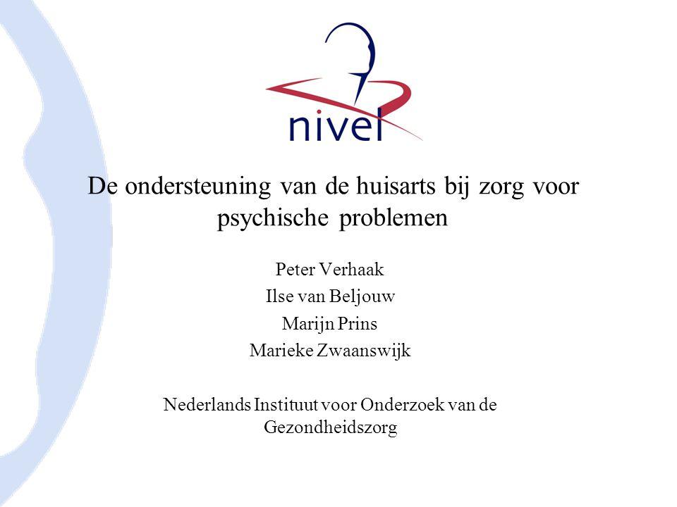 De ondersteuning van de huisarts bij zorg voor psychische problemen Peter Verhaak Ilse van Beljouw Marijn Prins Marieke Zwaanswijk Nederlands Instituut voor Onderzoek van de Gezondheidszorg