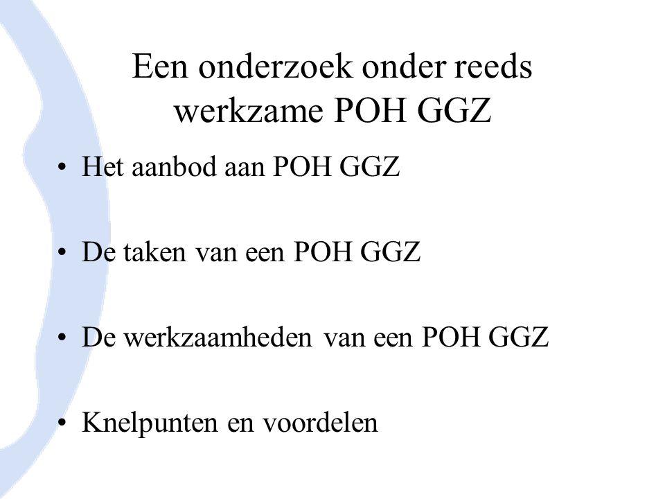 Een onderzoek onder reeds werkzame POH GGZ Het aanbod aan POH GGZ De taken van een POH GGZ De werkzaamheden van een POH GGZ Knelpunten en voordelen