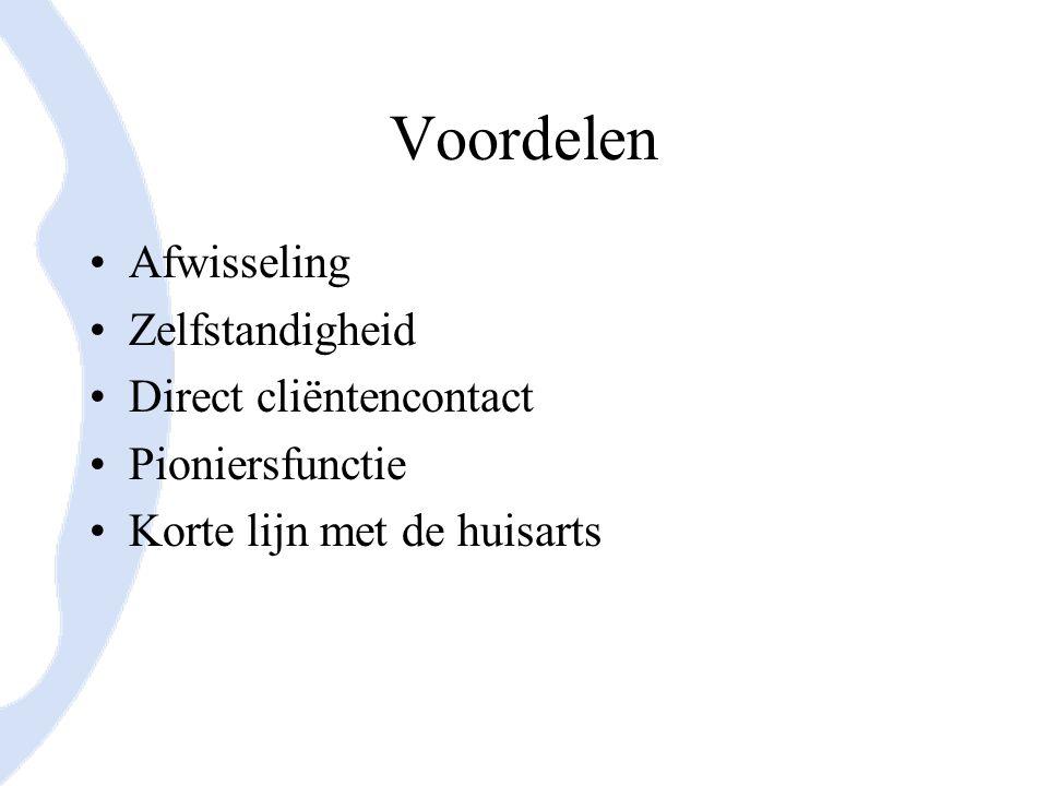 Voordelen Afwisseling Zelfstandigheid Direct cliëntencontact Pioniersfunctie Korte lijn met de huisarts
