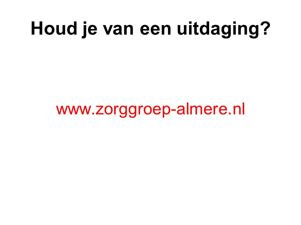 Houd je van een uitdaging? www.zorggroep-almere.nl