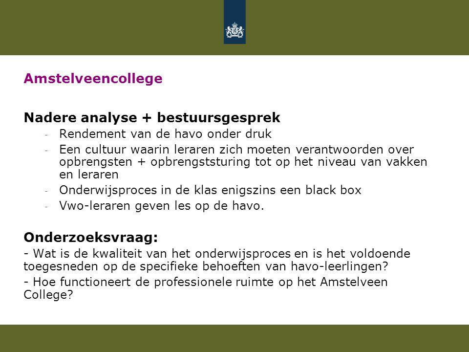 Amstelveencollege Nadere analyse + bestuursgesprek - Rendement van de havo onder druk - Een cultuur waarin leraren zich moeten verantwoorden over opbr