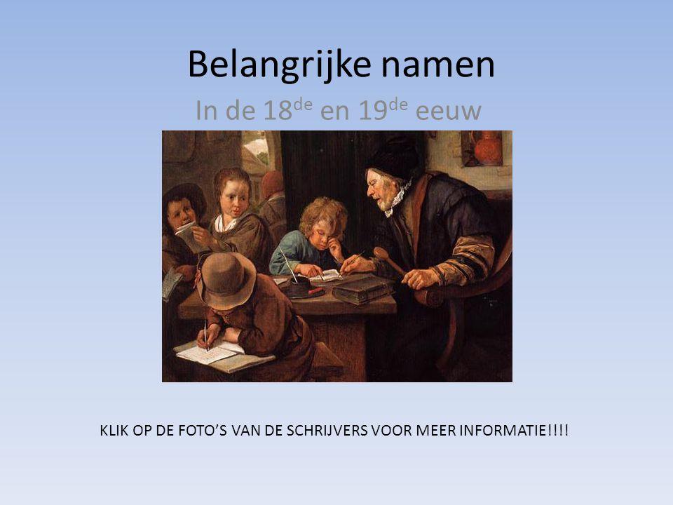 Belangrijke namen In de 18 de en 19 de eeuw KLIK OP DE FOTO'S VAN DE SCHRIJVERS VOOR MEER INFORMATIE!!!!
