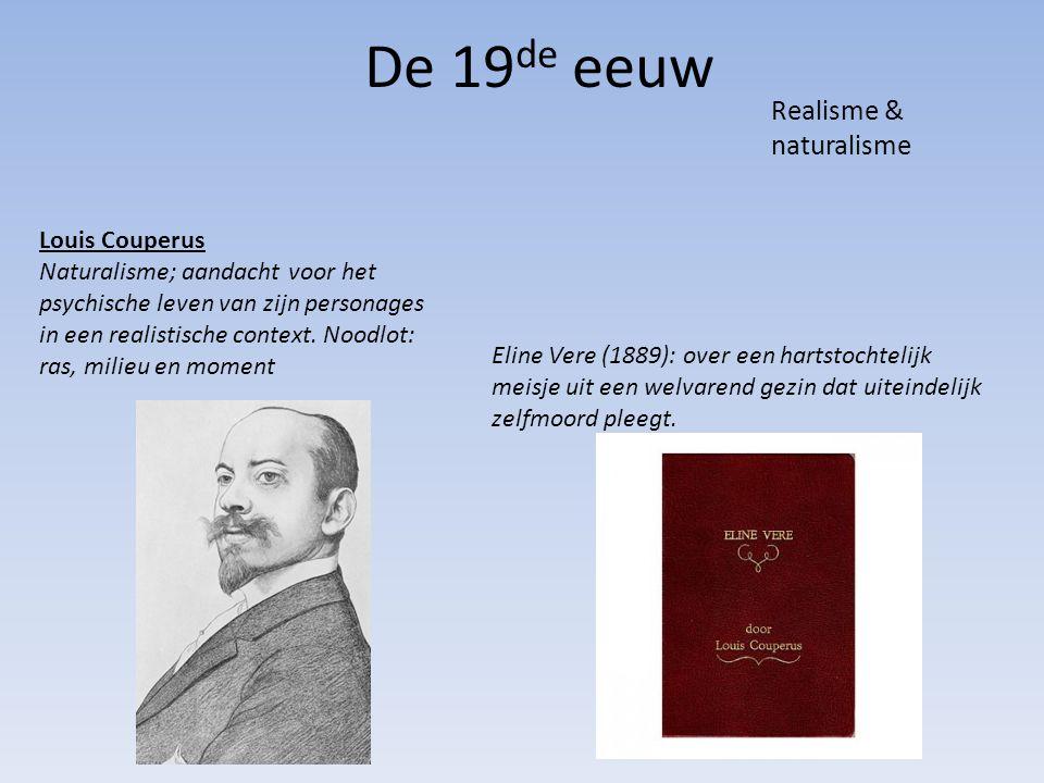 De 19 de eeuw Realisme & naturalisme Louis Couperus Naturalisme; aandacht voor het psychische leven van zijn personages in een realistische context. N