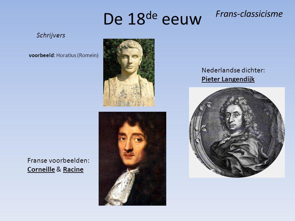 De 18 de eeuw voorbeeld: Horatius (Romein) Franse voorbeelden: Corneille & Racine Nederlandse dichter: Pieter Langendijk Frans-classicisme Schrijvers