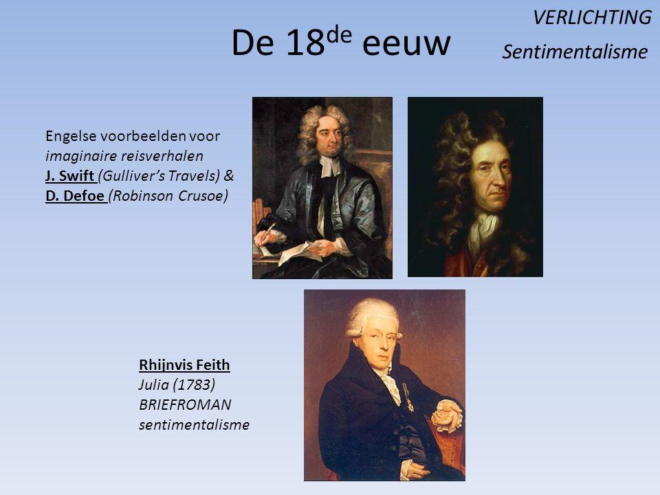 De 18 de eeuw VERLICHTING Engelse voorbeelden voor imaginaire reisverhalen J. Swift (Gulliver's Travels) & D. Defoe (Robinson Crusoe) Sentimentalisme