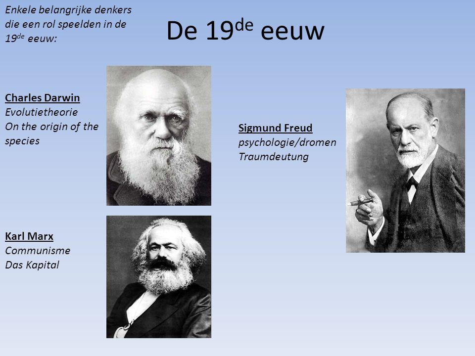 De 19 de eeuw Enkele belangrijke denkers die een rol speelden in de 19 de eeuw: Charles Darwin Evolutietheorie On the origin of the species Karl Marx