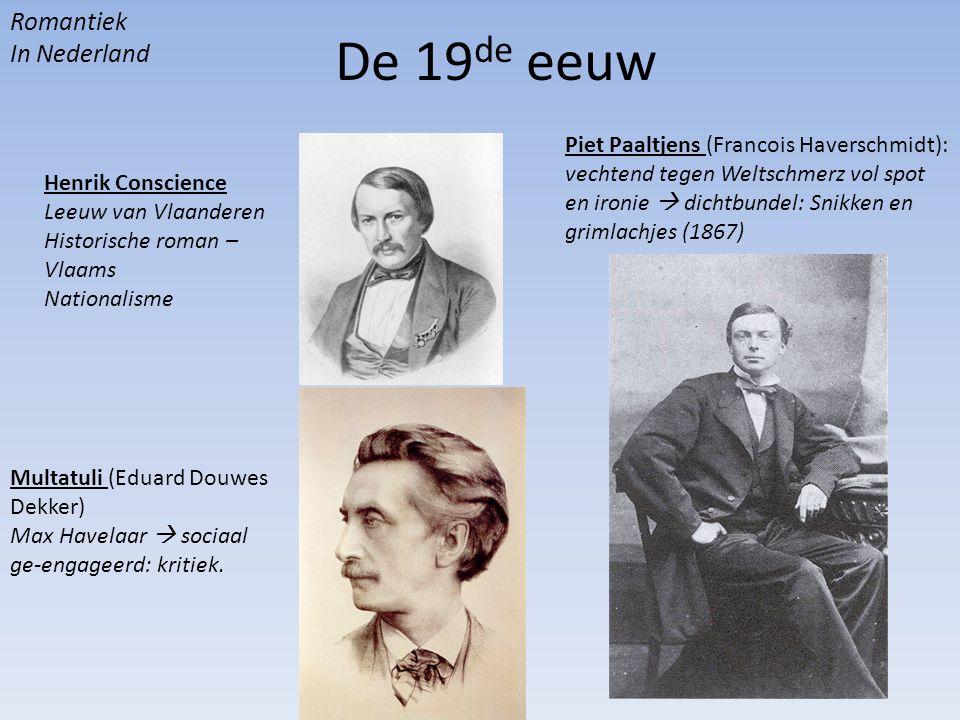 De 19 de eeuw Romantiek In Nederland Henrik Conscience Leeuw van Vlaanderen Historische roman – Vlaams Nationalisme Multatuli (Eduard Douwes Dekker) M
