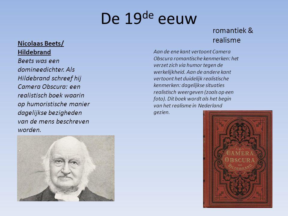 De 19 de eeuw romantiek & realisme Nicolaas Beets/ Hildebrand Beets was een domineedichter. Als Hildebrand schreef hij Camera Obscura: een realistisch