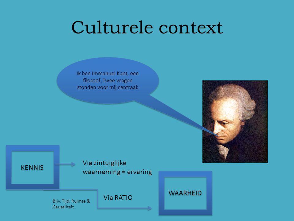 Wat kan ik weten? Wat moet ik doen? Culturele context Ik ben Immanuel Kant, een filosoof. Twee vragen stonden voor mij centraal: KENNIS Via zintuiglij
