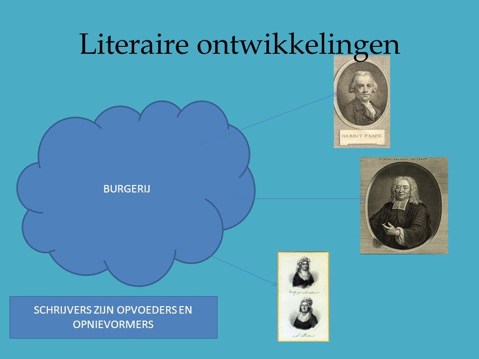 Literaire ontwikkelingen BURGERIJ SCHRIJVERS ZIJN OPVOEDERS EN OPNIEVORMERS