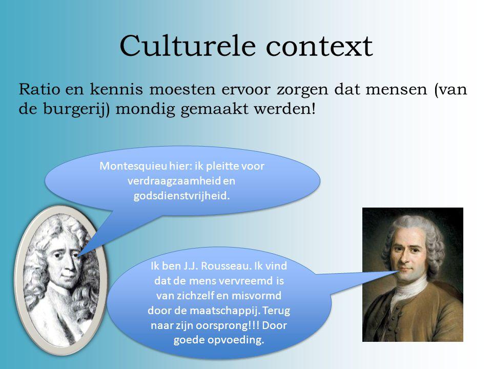 Culturele context Verlichting Vanuit de burgerij Kern: zelfstandig, kritisch denken: rationeel zijn en op basis daarvan handelen Onderwijs en versprei