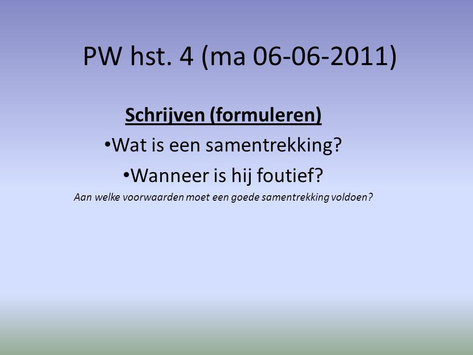 PW hst. 4 (ma 06-06-2011) Schrijven (formuleren) Wat is een samentrekking? Wanneer is hij foutief? Aan welke voorwaarden moet een goede samentrekking