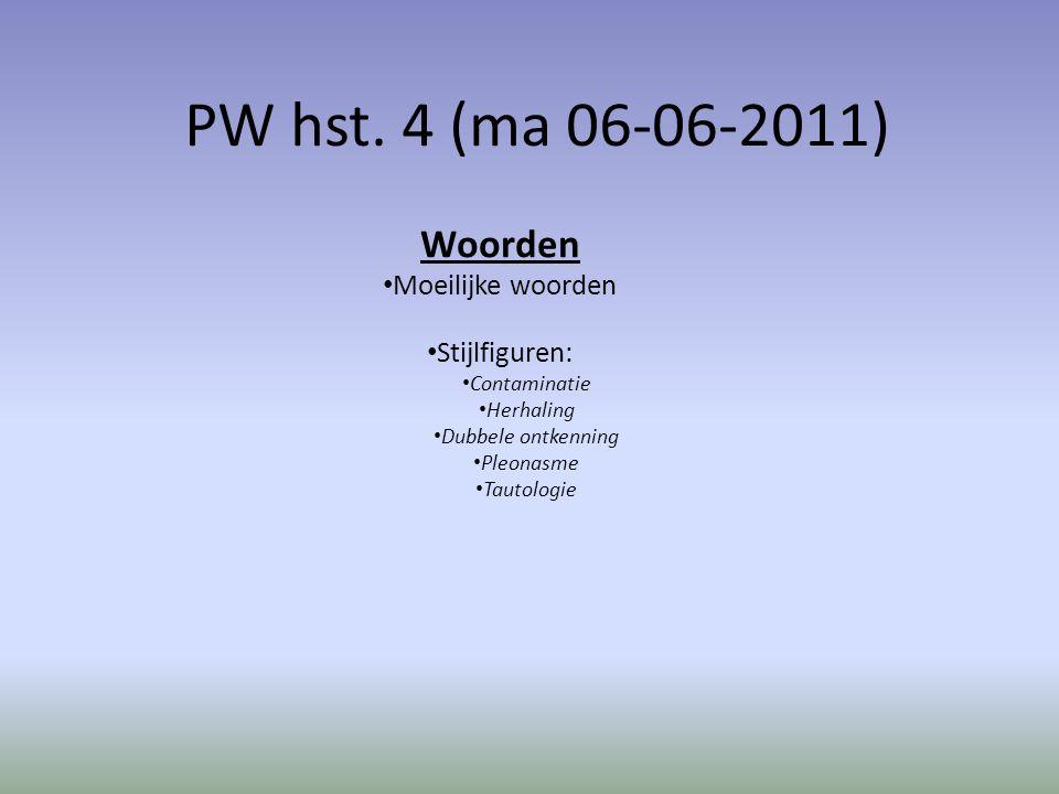 PW hst. 4 (ma 06-06-2011) Woorden Moeilijke woorden Stijlfiguren: Contaminatie Herhaling Dubbele ontkenning Pleonasme Tautologie